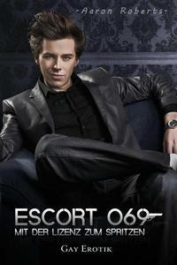 Escort 069 - Mit der Lizenz zum Spritzen: Gay Erotik
