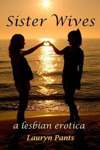 Sister Wives: A Lesbian Erotica