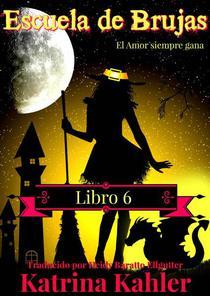Escuela de Brujas  -  Libro 6  -  El amor siempre gana