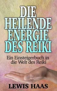 Die heilende Energie des Reiki - Ein Einsteigerbuch in die Welt des Reiki