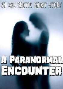 A Paranormal Encounter: An XXX Erotic Ghost Story Alpha Male Innocent College Student First Time Steamy Scenes