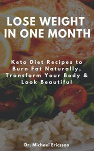 Lose Weight in One Month: Keto Diet Recipes to Burn Fat Naturally, Transform Your Body & Look Beautiful