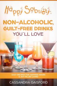 Happy Sobriety: Non-Alcoholic Guilt-Free Drinks You'll Love