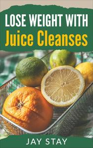 Lose Weight with Juice Cleanses