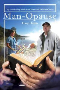 Man - Opause My Continuing Battle with Metastatic Prostate Cancer