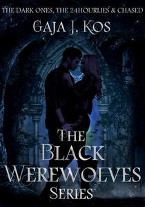 The Black Werewolves Series Box Set: The Dark Ones, The 24hourlies & Chased (Volume #1)
