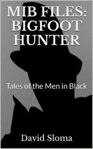 Mib Files: Bigfoot Hunter  - Tales Of The Men In Black