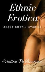 Ethnic Erotica: Short Erotic Stories