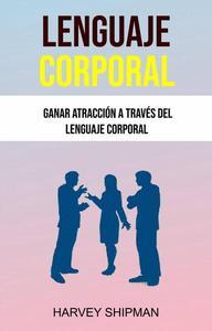 Lenguaje Corporal: Ganar Atracción A Través Del Lenguaje Corporal