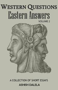 Western Questions Eastern Answers: A Collection of Short Essays - Volume 2