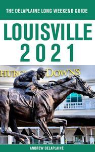 Louisville - The Delaplaine 2021 Long Weekend Guide