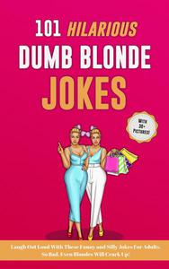 101 Hilarious Dumb Blonde Jokes. Laugh Out Loud With These Funny and Silly Jokes For Adults. So Bad, Even Blondes Will Crack Up!