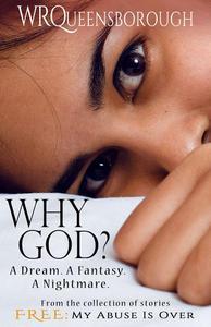 Why God? A Dream. A Fantasy. A Nightmare