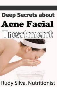 Deep Secrets about Acne Facial Treatments