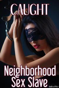 Caught: Neighborhood Sex Slave