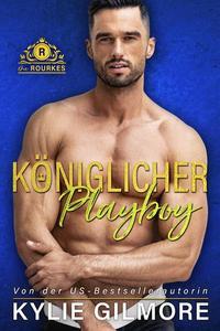 Königlicher Playboy (Die Rourkes, Buch 5)