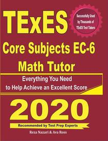 TExES Core Subjects EC-6 Math Tutor: Everything You Need to Help Achieve an Excellent Score