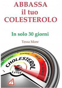Abbassa il tuo Colesterolo in soli 30 giorni
