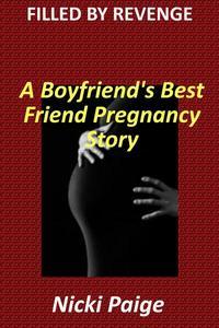 Filled by Revenge: A Boyfriend's Best Friend Pregnancy Story