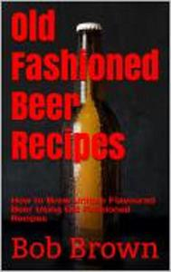 Old Fashioned Beer Brewing Recipes
