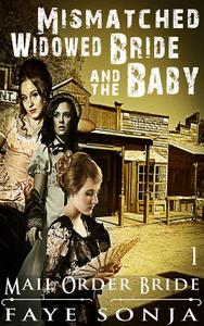 Mail Order Bride: CLEAN Western Historical Romance : The Mismatched Widowed Bride & The Baby