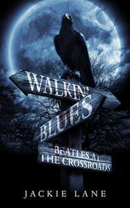 Walkin' Blues: Beatles At The Crossroads