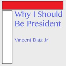 Why I Should Be President