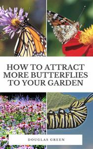 How To Attract More Butterflies To Your Garden