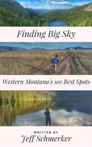 Finding Big Sky: 101 Great Spots in Western Montana