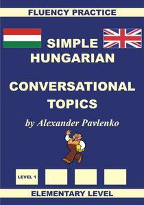 Hungarian-English, Simple Hungarian, Conversational Topics, Elementary Level