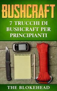 Bushcraft: 7 Trucchi di Bushcraft per Principianti