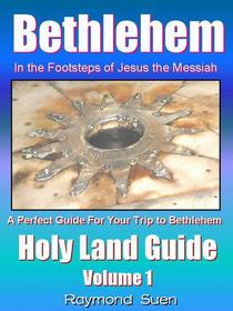 Bethlehem - In the Footsteps of Jesus the Messiah - Holy Land Guide