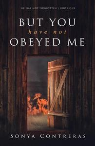 But You Have Not Obeyed Me