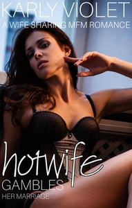 Hotwife Gambles Her Marriage - A Wife Sharing MFM Romance