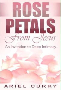 Rose Petals From Jesus: An Invitation to Deep Intimacy