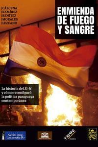 """Enmienda de Fuego y Sangre. La historia del """"31M"""" y cómo reconfiguró la política paraguaya contemporánea"""