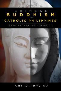 Chinese Buddhism in Catholic Philippines: Syncretism as Identity