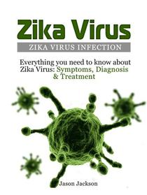 Zika Virus: Zika Virus Infection: Everything you need to know about Zika Virus: Symptoms, Diagnosis & Treatment