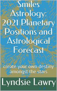Smiles Astrology: 2021 Planetary Positions and Astrological Forecast