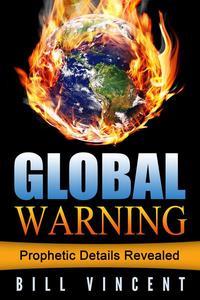 Global Warning: Prophetic Details Revealed