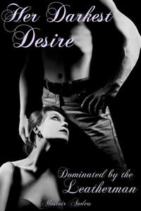 Her Darkest Desire: Dominated By the Leatherman (cuckolding, domination and impregnation)