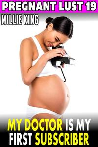 My Doctor Is My First Subscriber : Pregnant Lust 19 (Pregnancy Erotica BDSM Erotica)