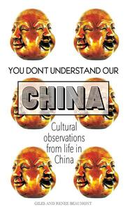 You Don't Understand Our China: Cultural Observations from Life in China