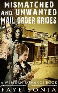 Mismatched and Unwanted Mail Order Brides (A Western Romance Book)