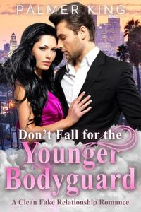 Don't Fall for the Younger Bodyguard: A Clean Fake Relationship Romance