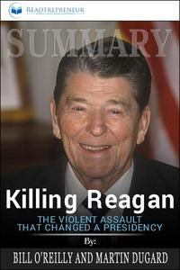 Summary of Killing Reagan: The Violent Assault That Changed a Presidency by Bill O'Reilly