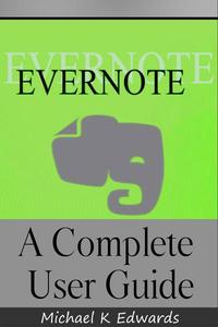 Evernote A Complete User Guide  How to Make Evernote Your Ultimate Notebook