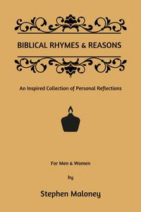 Biblical Rhymes & Reasons: An Inspired Collection of Personal Reflections