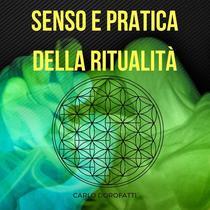 Senso e Pratica della Ritualità: la Via Esoterica, della Meditazione e della Magia
