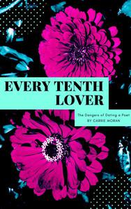 Every Tenth Lover: The Dangers of Dating a Poet